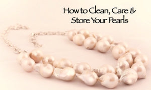 How To Clean, Care & Store Your Pearls