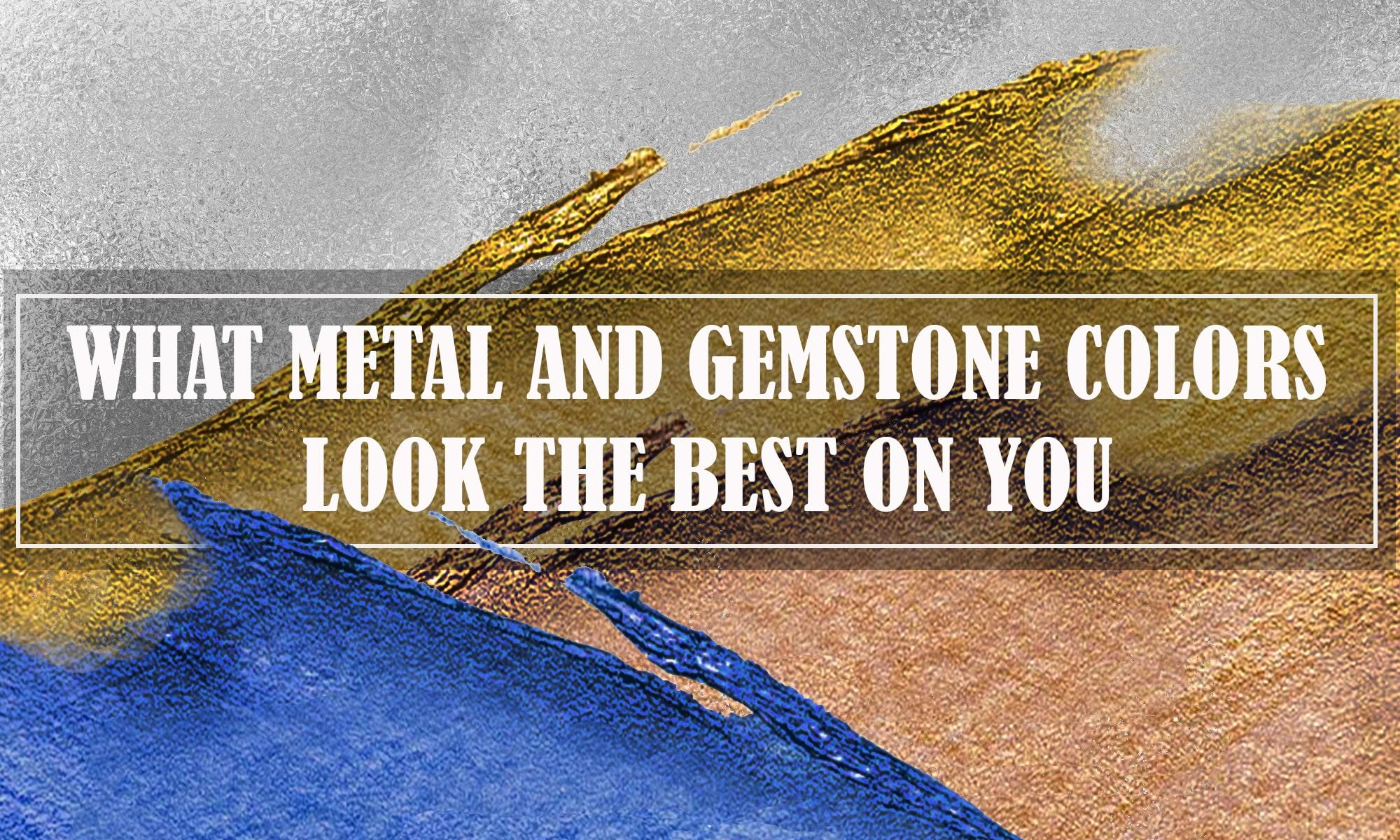 What metal & gemstone colors look the best on you