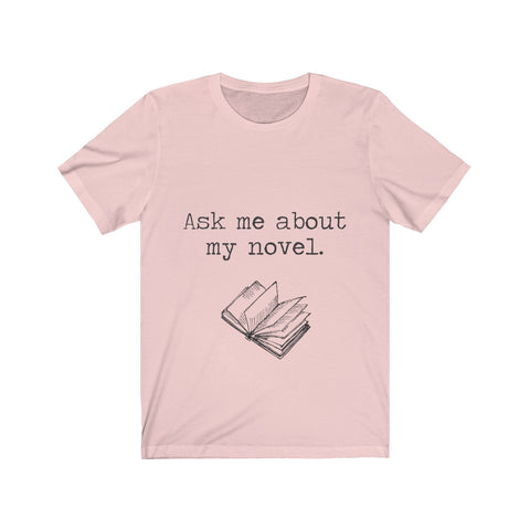Ask me About my Novel Writer's Unisex Short Sleeve Tee