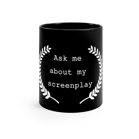 Ask me About my Screenplay Writer's Black mug 11oz