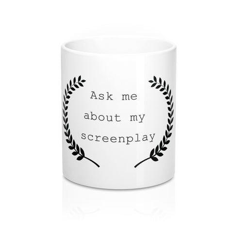 Ask me About my Screenplay Writer's White Mug 11oz
