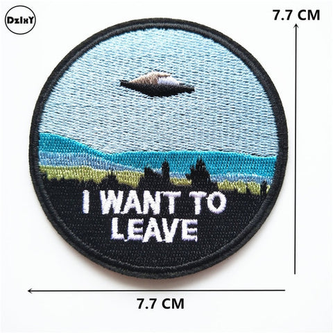 UFO I Want To Leave Embroidered Patch