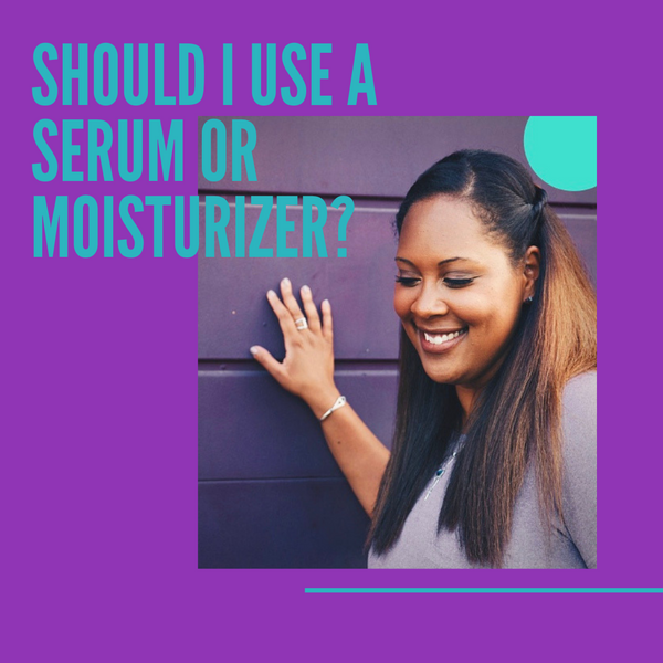 Should I Use A Serum or Moisturizer?