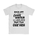 Back Off I Have A Crazy Sister And I'm Not Afraid To Use Her Shirts