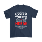 Always Be Yourself Unless You Can Be Horde World Of Warcraft Shirts