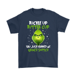 Buckle Up Butter Cup You Just Flipped My Grinch Switch Shirts