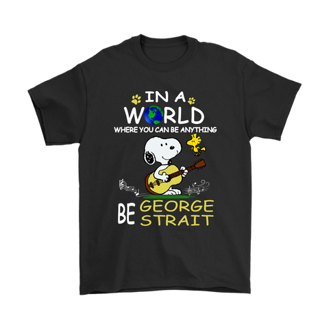 In A World Where You Can Be Anything Be George Strait Snoopy Shirts | Be Anything Country Music George Strait Mashup Musician