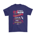 A Single Mom Once Said I Got My Own Back Mothers Day Shirts | Family Mom Mother Mothers Day Single Mother