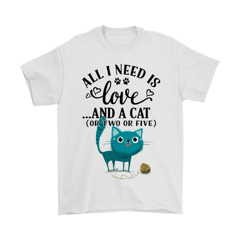 All I Need Is Love And Cat Or Two Or Five Shirts | All I Need Animal Cat Love Pet