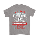 All I Need Today Is A Little Bit Of Coffee Whole Lot Of Elvis Shirts | Alone Coffee Elvis Elvis Presley Music