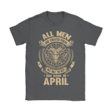 All Men Are Created Equal The Best Are Born In April Shirts | April Aries Horoscope Man Month