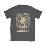 All Men But Only The Best Are Born In March Pisces Zodiac Shirts | Born Equal March Month Only The Best Pisces