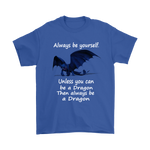 Always Be Yourself Unless You Can Be A Dragon Shirts | Animal Dragon Movie Mythical Creature Night Fury