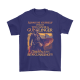 Always Be Yourself Unless You Can Be A Gunslinger Shirts | Book Gunslinger Horror Stephen King The Dark Tower
