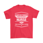 Always Be Yourself Unless You Can Be A Nurse Shirts | Heal Nurse Phramacy Yourself
