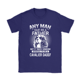 Any Man Can Be A Father Someone Special To Be Cavalier Daddy Shirts | Animal Cavalier Daddy Dog Dog Lover