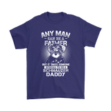 Any Man Can Be A Father Special To Be Schnauzer Daddy Shirts | Animal Daddy Dog Dog Lover Father