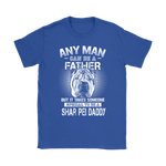 Any Man Can Be A Father Special To Be Shar Pei Daddy Shirts | Animal Daddy Dog Dog Lover Family