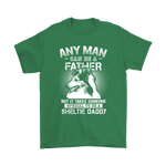 Any Man Can Be A Father Special To Be Sheltie Daddy Shirts | Animal Daddy Dog Dog Lover Father