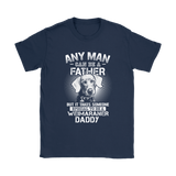 Any Man Can Be A Father Special To Be Weimaraner Daddy Shirts | Animal Daddy Dog Dog Lover Father