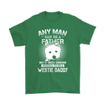 Any Man Can Be A Father Special To Be Westie Daddy Shirts | Animal Daddy Dog Dog Lover Father