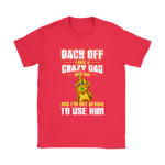 Back Off I Have A Crazy Dad With Infinity Gauntlet Marvel Shirts | Back Off Crazy Crazy Dad Daddy Family
