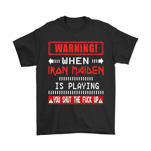 Warning! When Iron Maiden Is Playing You Shut The Fuck Up Shirts | Heavy Metal Iron Maiden Music Warning