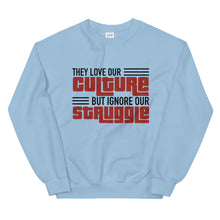 "Load image into Gallery viewer, ""Love Our Culture, But Ignore Our Struggle"" Unisex Sweatshirt"