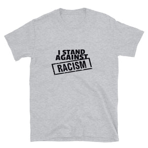 """I Stand Against Racism"" Unisex T-Shirt"