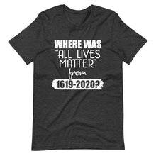 "Load image into Gallery viewer, ""Where Was ALM?"" Unisex T-Shirt"