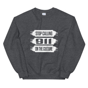 """Stop Calling 911 On The Culture"" Unisex Sweatshirt"