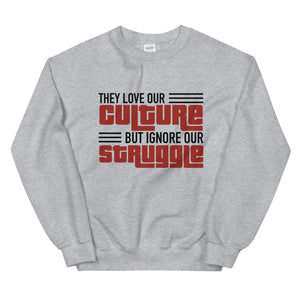 """Love Our Culture, But Ignore Our Struggle"" Unisex Sweatshirt"