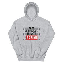 "Load image into Gallery viewer, ""My Skin Color Is Not A Crime"" Unisex Hooded Sweatshirt"