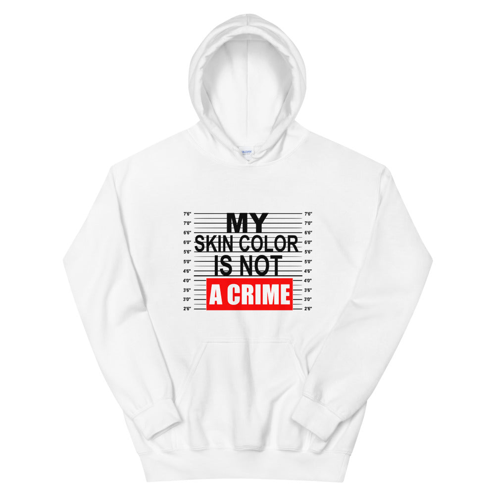 """My Skin Color Is Not A Crime"" Unisex Hooded Sweatshirt"