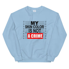"Load image into Gallery viewer, ""My Skin Color Is Not A Crime"" Unisex Sweatshirt"