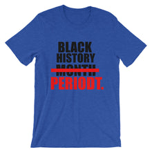 "Load image into Gallery viewer, ""Black History Periodt"" Unisex T-Shirt"