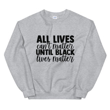 "Load image into Gallery viewer, ""All Lives Can't Matter Until Black Lives Matter"" Unisex Sweatshirt"