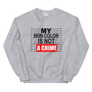 """My Skin Color Is Not A Crime"" Unisex Sweatshirt"