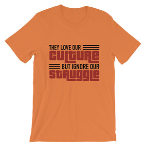 """Love Our Culture, But Ignore Our Struggle"" Unisex T-Shirt"