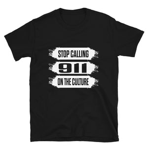 """Stop Calling 911 On The Culture"" Unisex T-Shirt"