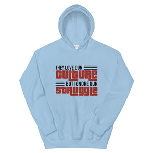 """Love Our Culture, But Ignore Our Struggle"" Unisex Hooded Sweatshirt"