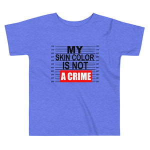 """My Skin Color Is Not A Crime"" Toddler Short Sleeve Tee"
