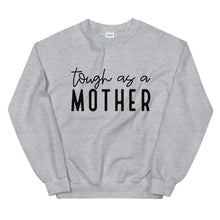 "Load image into Gallery viewer, ""Tough As A Mother"" Unisex Sweatshirt"