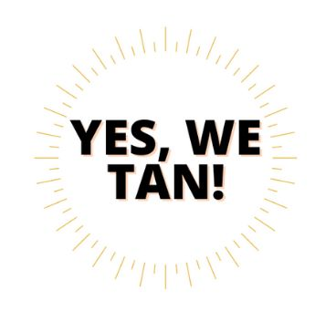 Yes we tan!