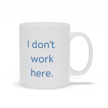 Load image into Gallery viewer, I don't work here mug