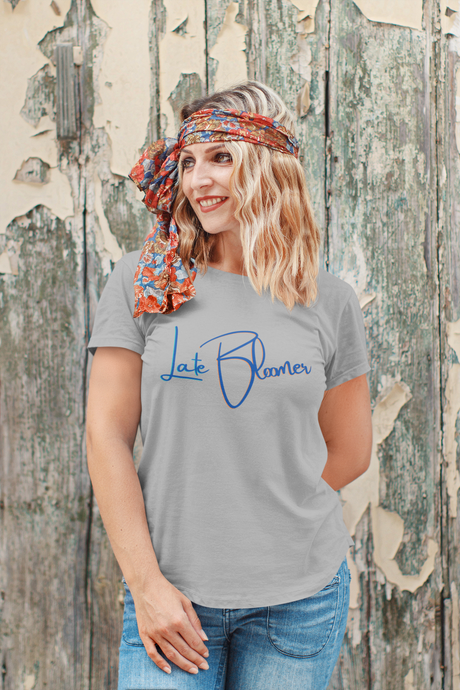 Late Bloomer Woman T-Shirt XS to XXXL Comfy Fit