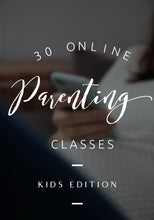 Load image into Gallery viewer, 30 ONLINE PARENTING CLASSES - KIDS EDITION
