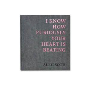 I KNOW HOW FURIOUSLY YOUR HEART IS BEATING - ALEC SOTH - 1st Edition - Signed