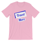 Travel More Short-Sleeve Unisex T-Shirt
