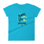 Always Say Yes to New Adventures Women's Short Sleeve T-shirt